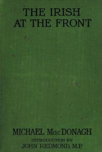 Michael MacDonagh 's book The Irish at the Front was sent to American newspaper editors was part of the propaganda drive AFTER the 1916 uprising.
