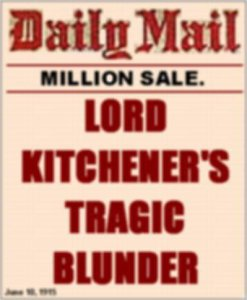 Lord Kitchener's Tragic Blunder - Headline in the Daily Mail