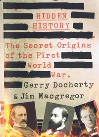 Hidden History: The secret origins of the First World War by Gerry Docherty and Jim Macgregor